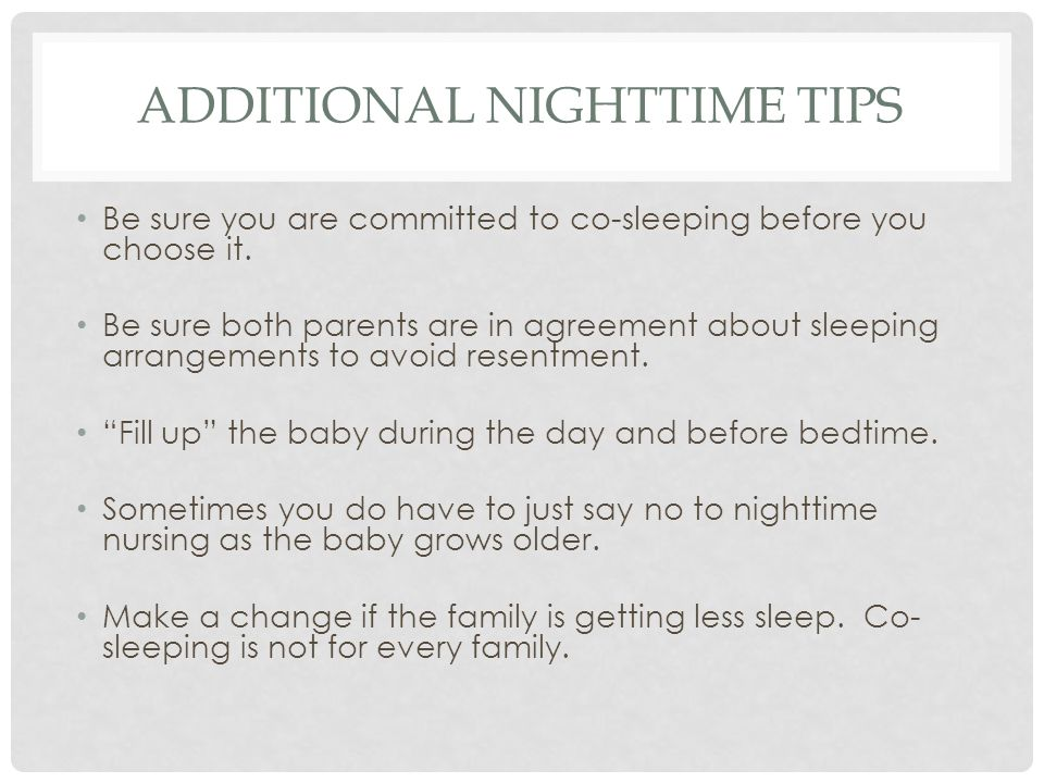 ADDITIONAL NIGHTTIME TIPS Be sure you are committed to co-sleeping before you choose it.