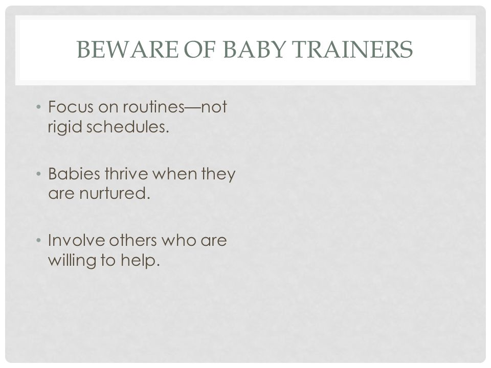 BEWARE OF BABY TRAINERS Focus on routines—not rigid schedules.