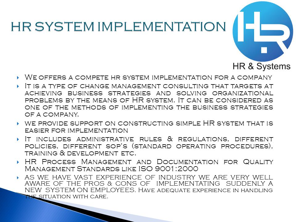  We offers a compete hr system implementation for a company  It is a type of change management consulting that targets at achieving business strategies and solving organizational problems by the means of HR system.
