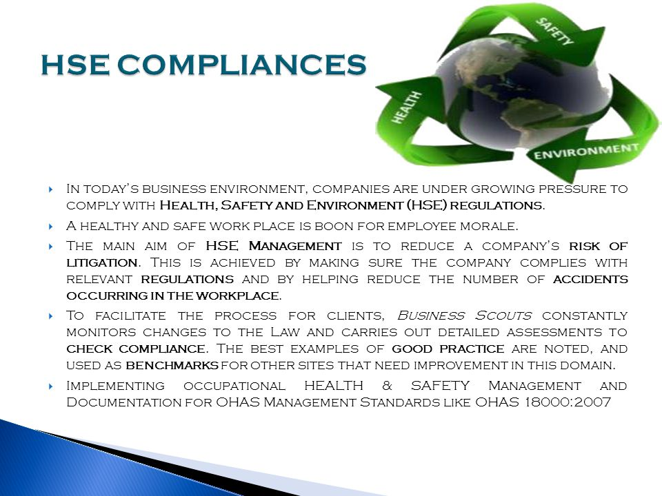 In today's business environment, companies are under growing pressure to comply with Health, Safety and Environment (HSE) regulations.  A healthy a