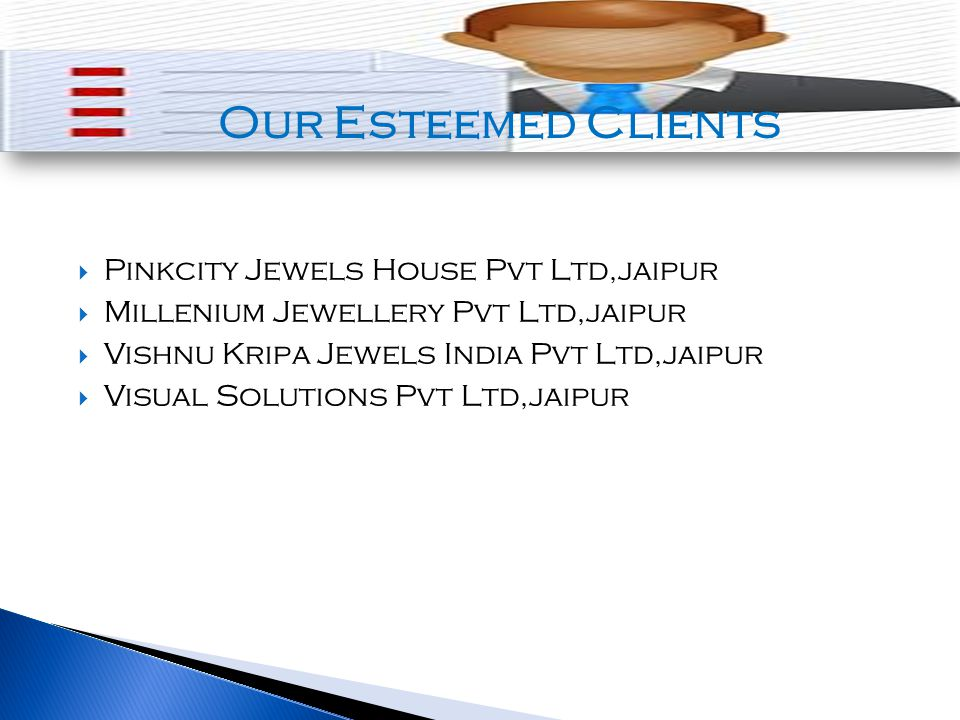  Pinkcity Jewels House Pvt Ltd,jaipur  Millenium Jewellery Pvt Ltd,jaipur  Vishnu Kripa Jewels India Pvt Ltd,jaipur  Visual Solutions Pvt Ltd,jaipur Our Esteemed Clients
