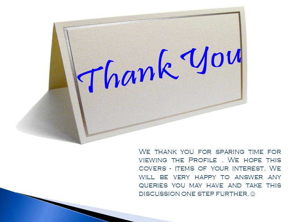We thank you for sparing time for viewing the Profile.