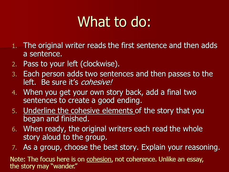 What to do: 1. The original writer reads the first sentence and then adds a sentence.