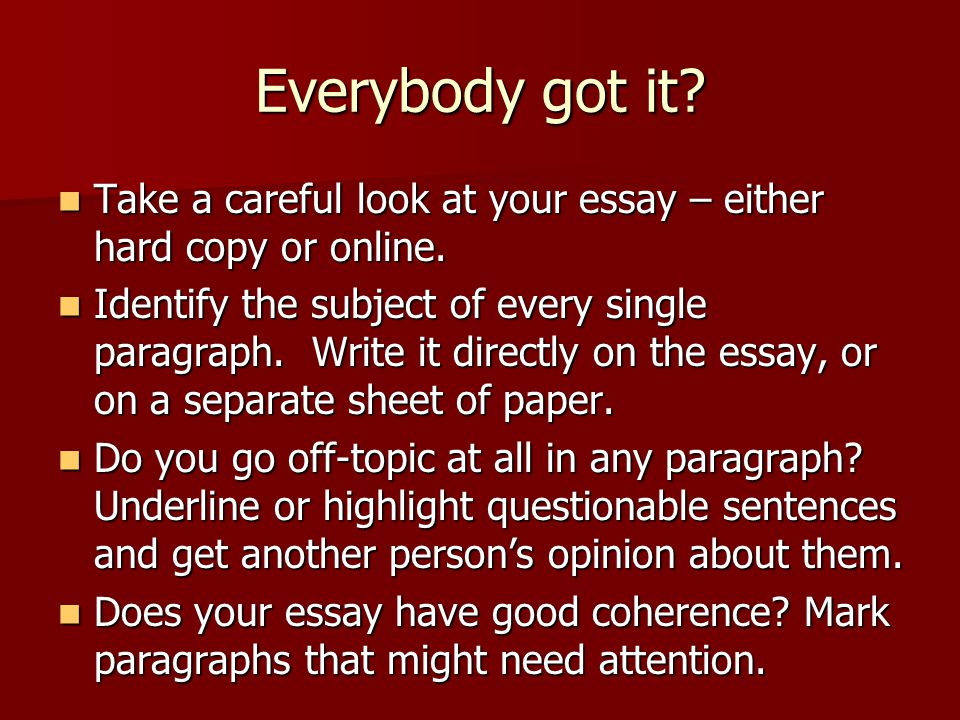 Everybody got it. Take a careful look at your essay – either hard copy or online.