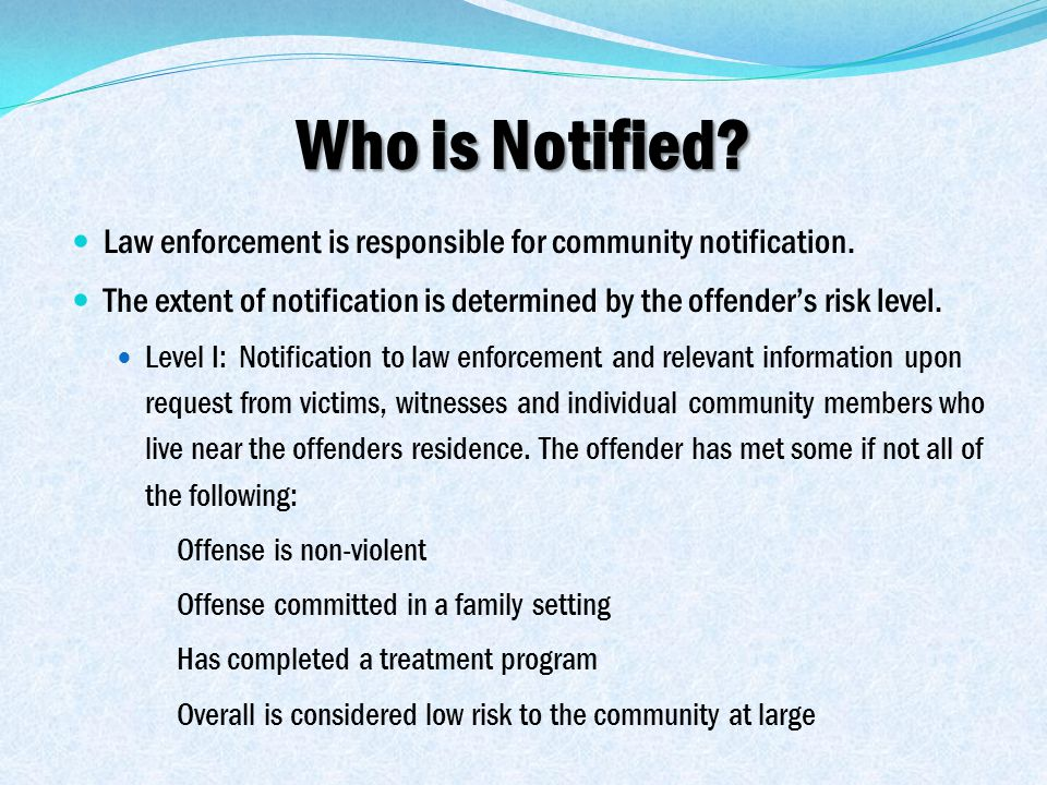 Who is Notified. Law enforcement is responsible for community notification.