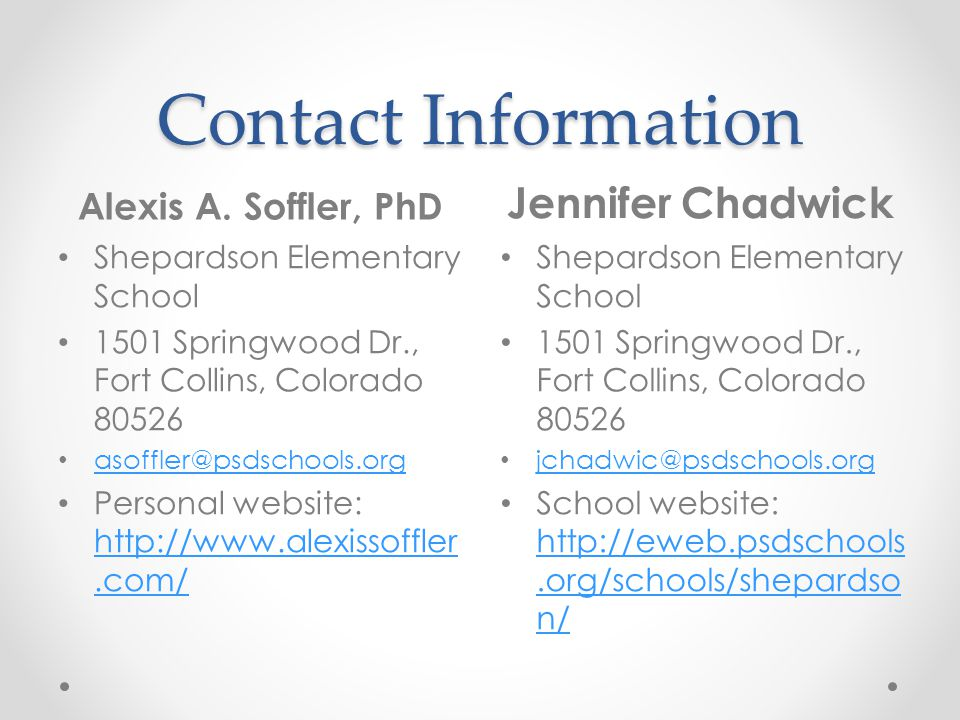 Contact Information Alexis A. Soffler, PhD Jennifer Chadwick Shepardson Elementary School 1501 Springwood Dr., Fort Collins, Colorado 80526 asoffler@p