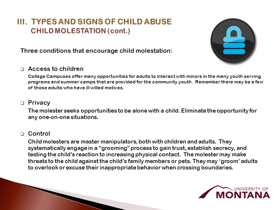 Three conditions that encourage child molestation:  Access to children College Campuses offer many opportunities for adults to interact with minors in the many youth serving programs and summer camps that are provided for the community youth.