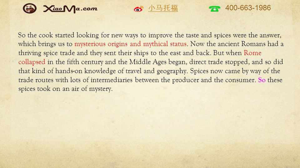 小马托福 400-663-1986 So the cook started looking for new ways to improve the taste and spices were the answer, which brings us to mysterious origins and mythical status.