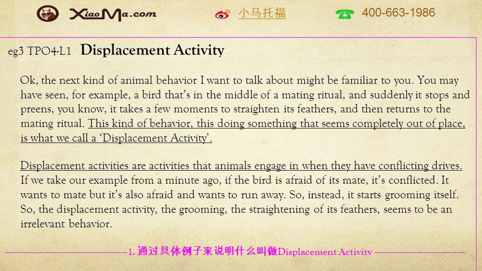 小马托福 400-663-1986 eg3 TPO4-L1 Displacement Activity Ok, the next kind of animal behavior I want to talk about might be familiar to you. You may have s
