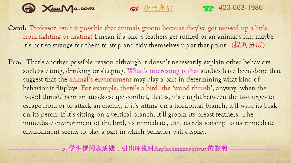 小马托福 400-663-1986 Carol: Professor, isn't it possible that animals groom because they've got messed up a little from fighting or mating? I mean if a b