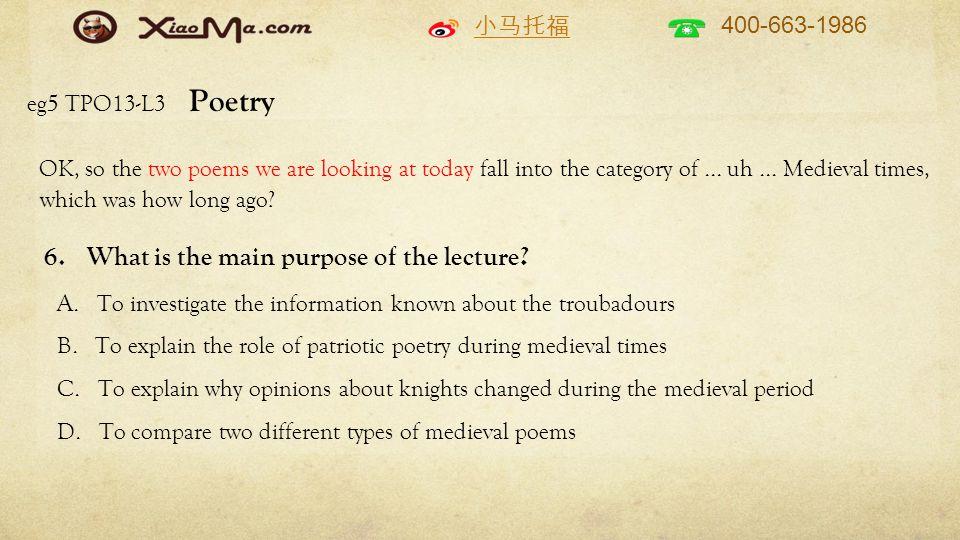 小马托福 400-663-1986 eg5 TPO13-L3 Poetry OK, so the two poems we are looking at today fall into the category of... uh... Medieval times, which was how lo