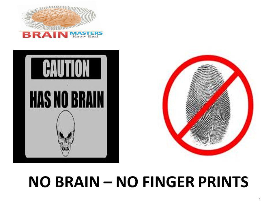 NO BRAIN – NO FINGER PRINTS 7