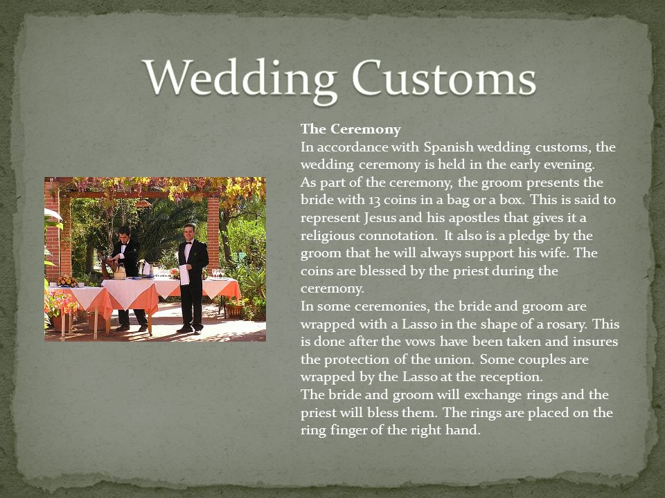 The Ceremony In accordance with Spanish wedding customs, the wedding ceremony is held in the early evening.