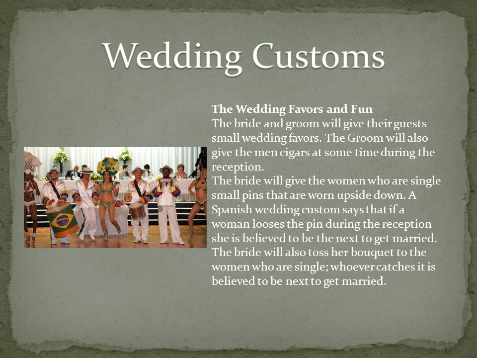 The Wedding Favors and Fun The bride and groom will give their guests small wedding favors.