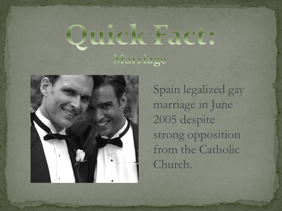 Spain legalized gay marriage in June 2005 despite strong opposition from the Catholic Church.