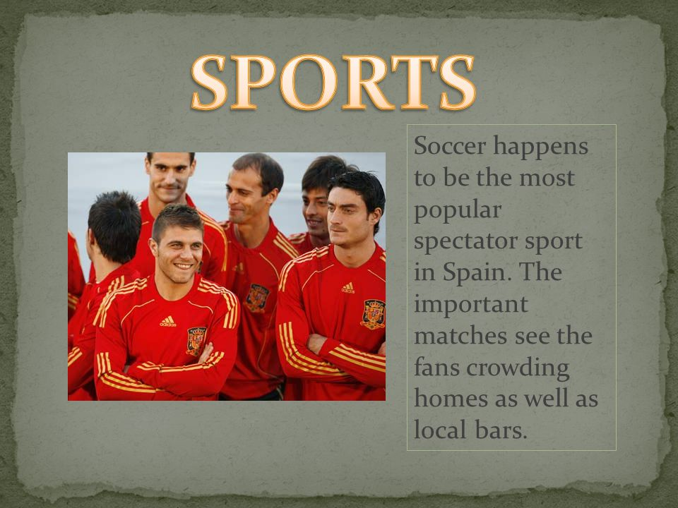 Soccer happens to be the most popular spectator sport in Spain.