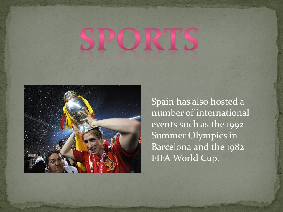 Spain has also hosted a number of international events such as the 1992 Summer Olympics in Barcelona and the 1982 FIFA World Cup.