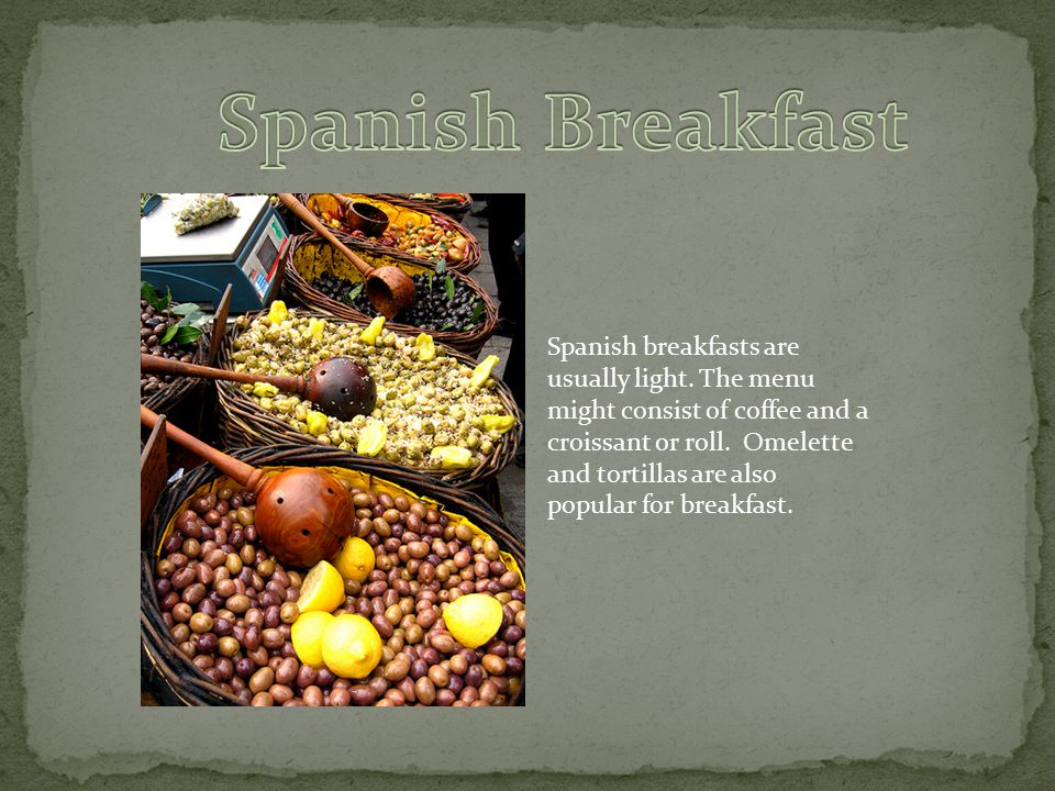Spanish breakfasts are usually light. The menu might consist of coffee and a croissant or roll.
