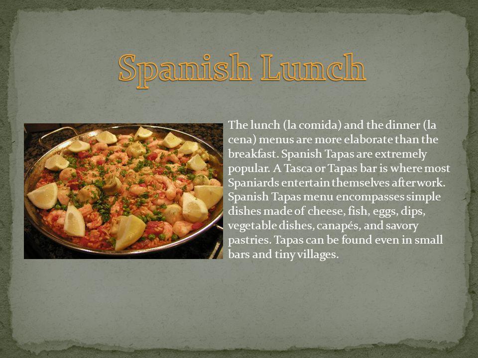 The lunch (la comida) and the dinner (la cena) menus are more elaborate than the breakfast.