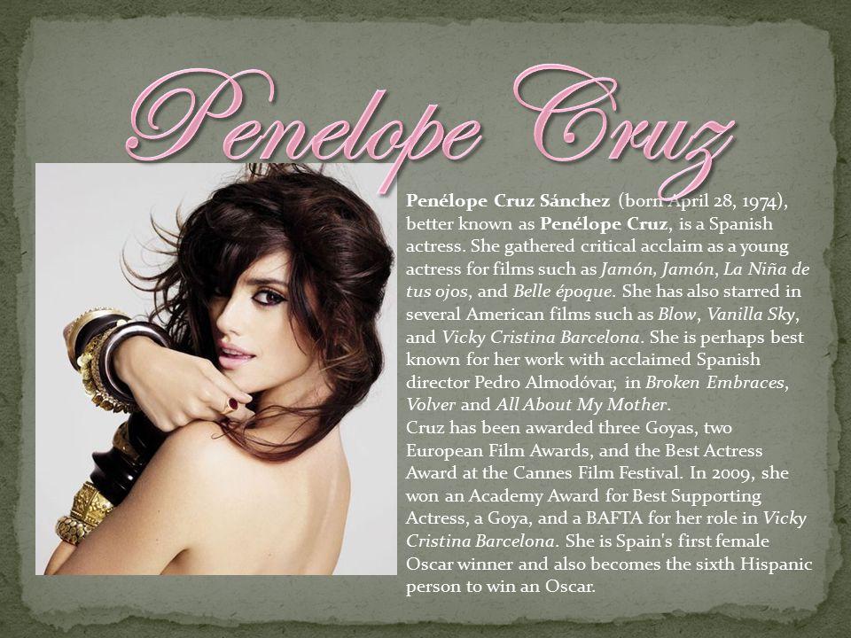 Penélope Cruz Sánchez (born April 28, 1974), better known as Penélope Cruz, is a Spanish actress.