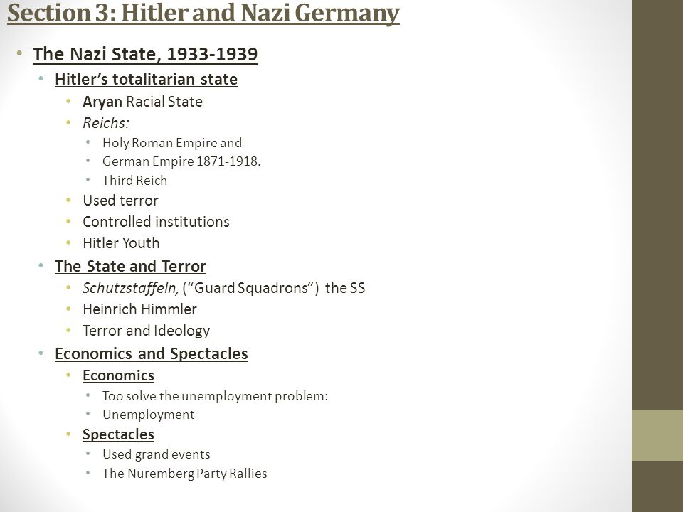 Section 3: Hitler and Nazi Germany The Nazi State, 1933-1939 Hitler's totalitarian state Aryan Racial State Reichs: Holy Roman Empire and German Empire 1871-1918.
