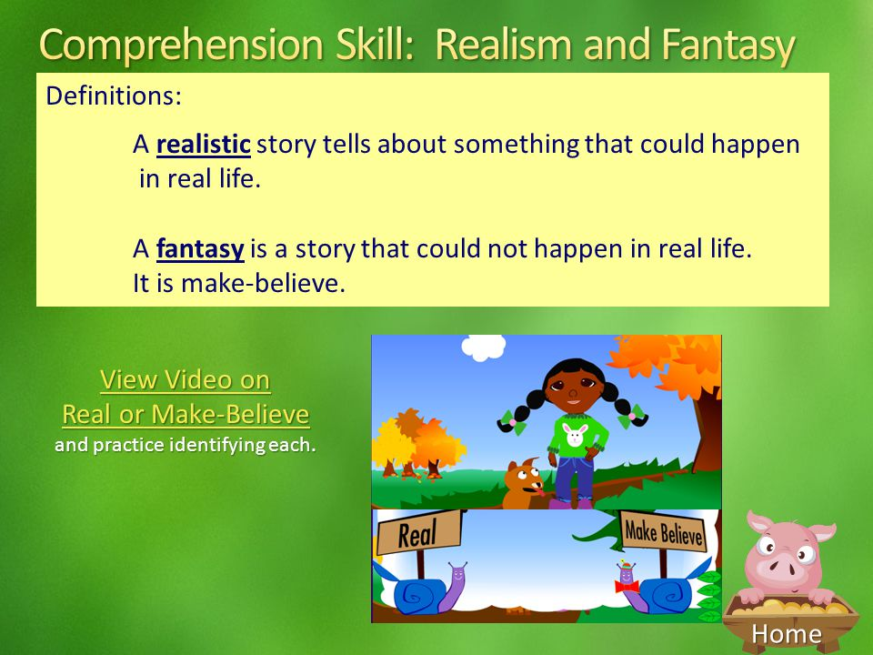 Home Definitions: A realistic story tells about something that could happen in real life. A fantasy is a story that could not happen in real life. It