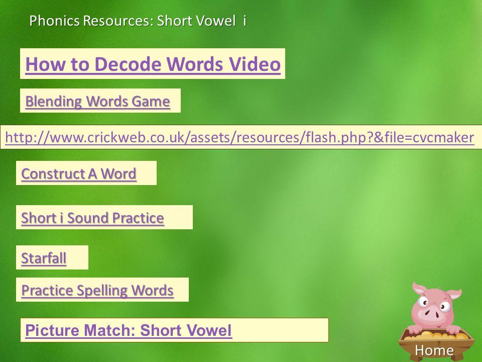 Home Phonics Resources: Short Vowel i Blending Words Game Blending Words Game How to Decode Words Video http://www.crickweb.co.uk/assets/resources/fla