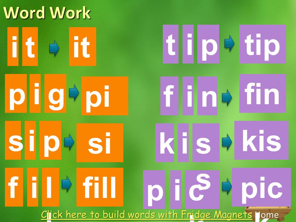 Home Word Work it gip pi g it s f i i p si p l fill tipt i ip fn i i pckck fin kis s pic k ks Click here to build words with Fridge Magnets Click here