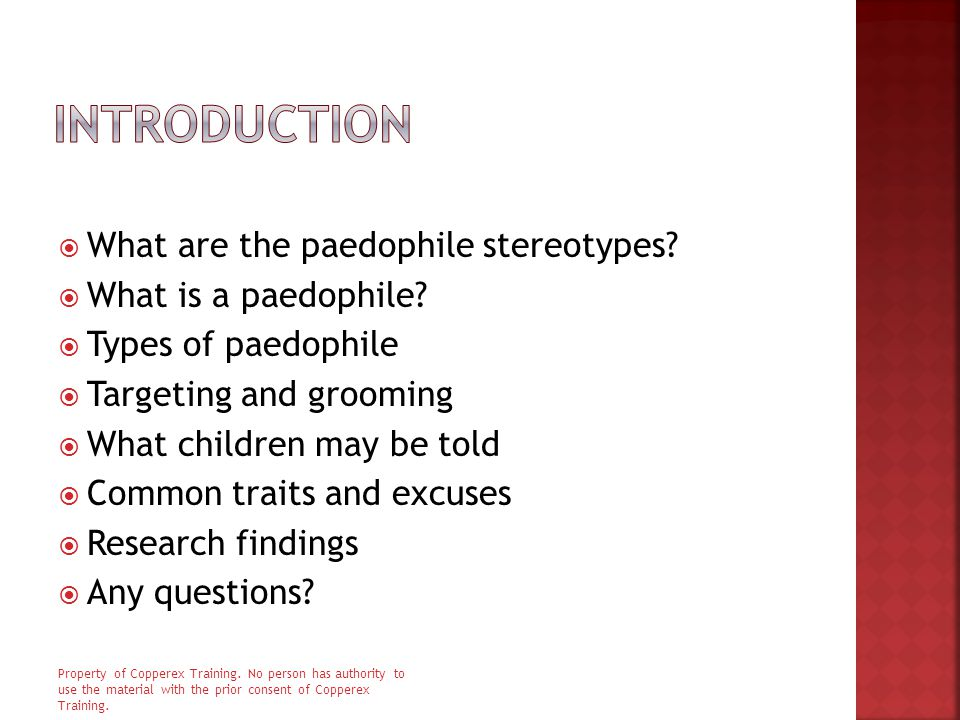  What are the paedophile stereotypes?  What is a paedophile?  Types of paedophile  Targeting and grooming  What children may be told  Common tra