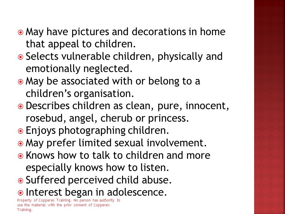 May have pictures and decorations in home that appeal to children.