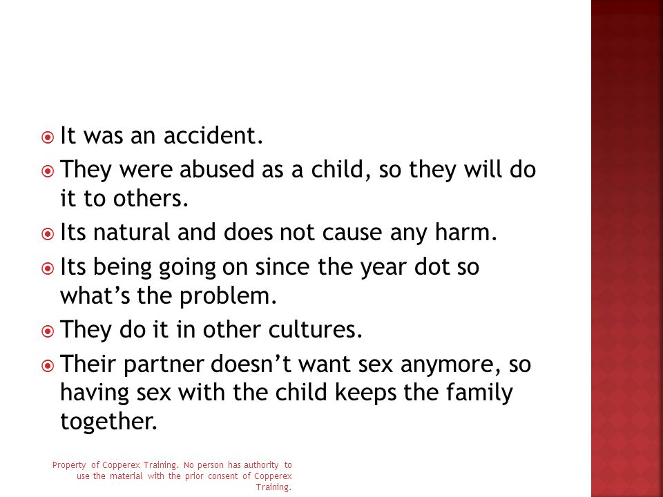  It was an accident.  They were abused as a child, so they will do it to others.