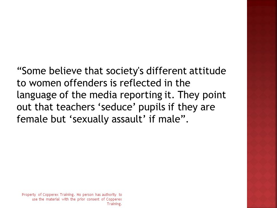 Some believe that society s different attitude to women offenders is reflected in the language of the media reporting it.