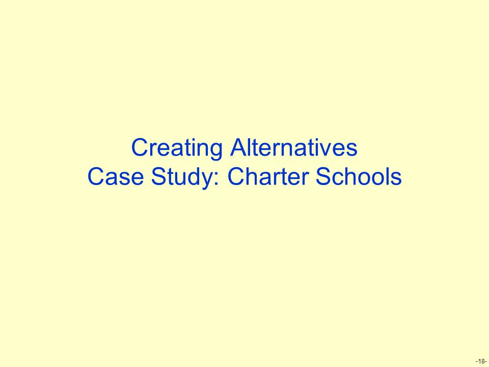 -18- Creating Alternatives Case Study: Charter Schools