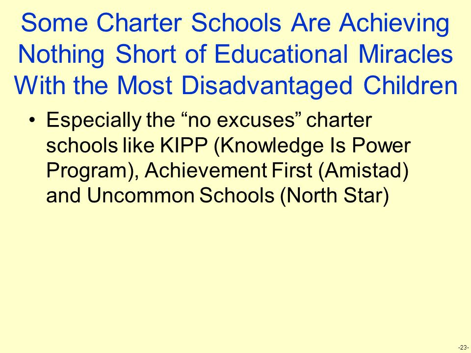 "-23- Some Charter Schools Are Achieving Nothing Short of Educational Miracles With the Most Disadvantaged Children Especially the ""no excuses"" charter"
