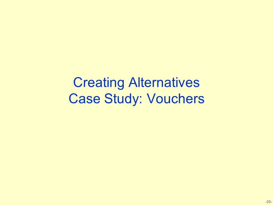 -33- Creating Alternatives Case Study: Vouchers
