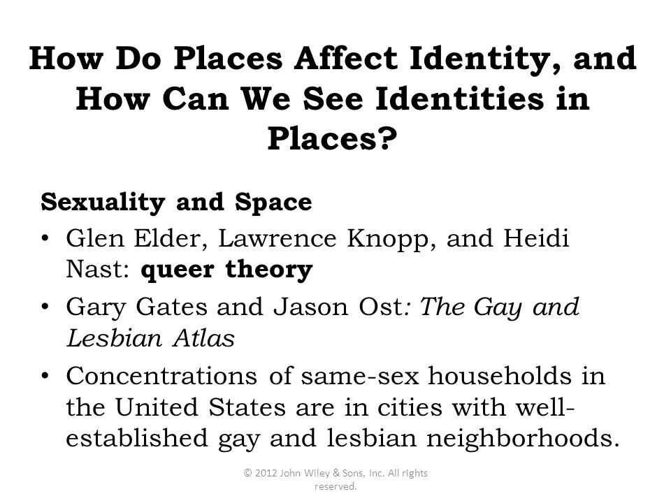 Glen Elder, Lawrence Knopp, and Heidi Nast: queer theory Gary Gates and Jason Ost : The Gay and Lesbian Atlas Concentrations of same-sex households in