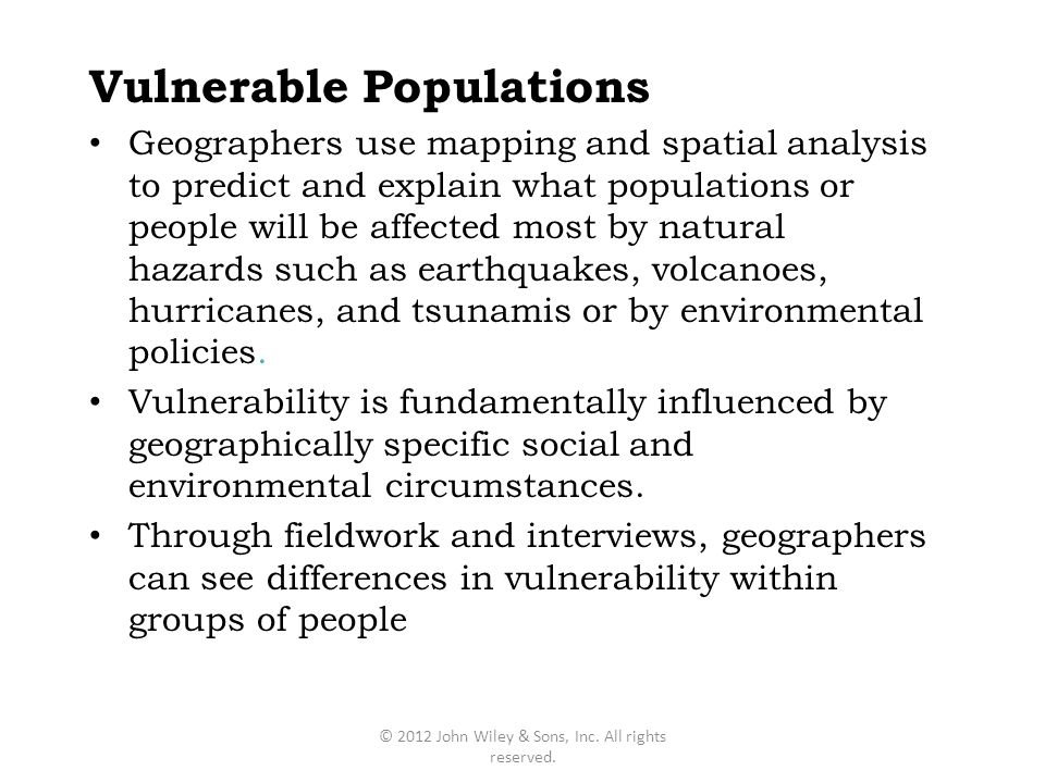 Vulnerable Populations Geographers use mapping and spatial analysis to predict and explain what populations or people will be affected most by natural