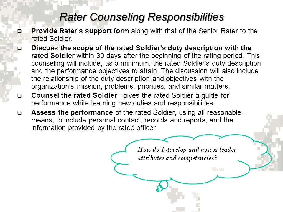 Rater Counseling Responsibilities  Provide Rater's support form along with that of the Senior Rater to the rated Soldier.  Discuss the scope of the