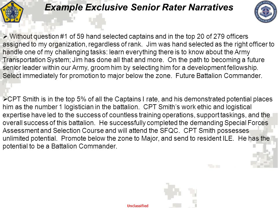 Example Exclusive Senior Rater Narratives Unclassified  Without question #1 of 59 hand selected captains and in the top 20 of 279 officers assigned t
