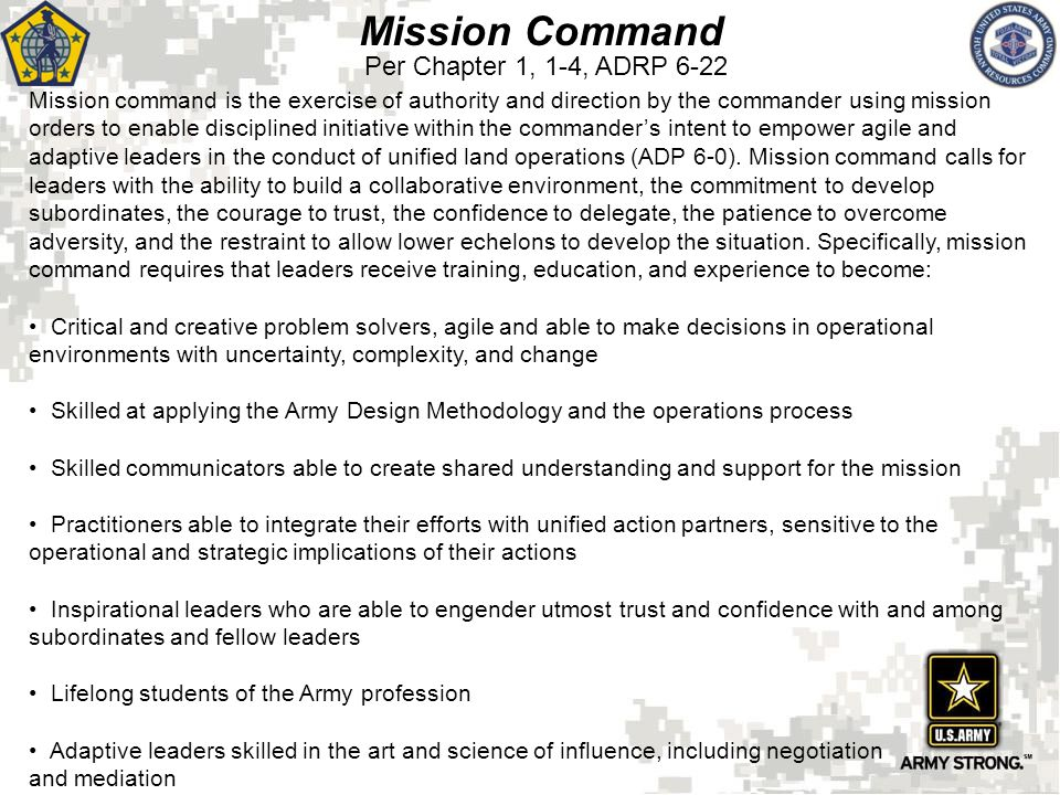 Mission Command Mission command is the exercise of authority and direction by the commander using mission orders to enable disciplined initiative with