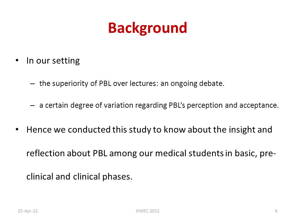 Background In our setting – the superiority of PBL over lectures: an ongoing debate.