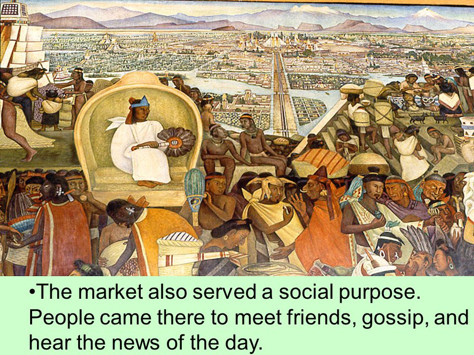 The market also served a social purpose. People came there to meet friends, gossip, and hear the news of the day.
