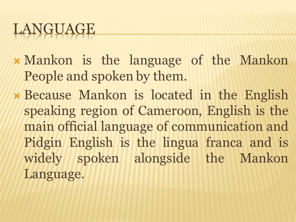The Mankon people are basically self-sufficient in food and drinks.