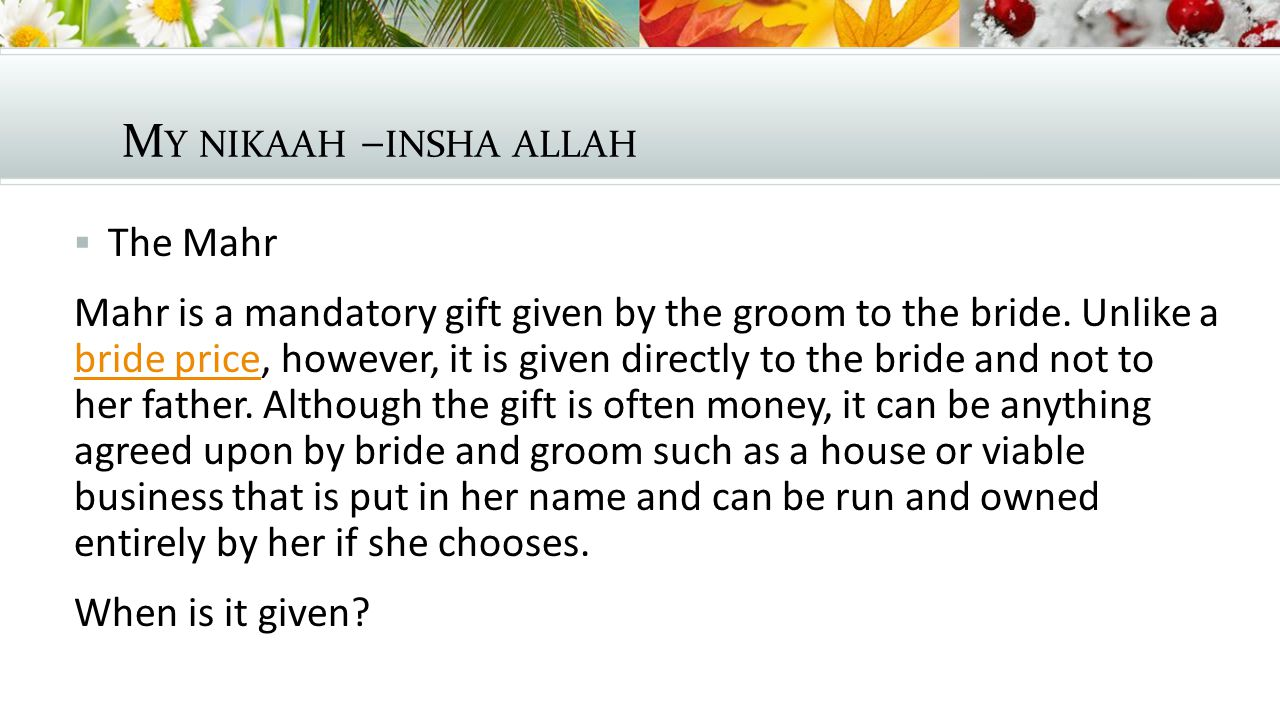 M Y NIKAAH – INSHA ALLAH  The Mahr Mahr is a mandatory gift given by the groom to the bride.