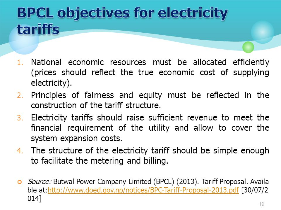 1. National economic resources must be allocated efficiently (prices should reflect the true economic cost of supplying electricity). 2. Principles of