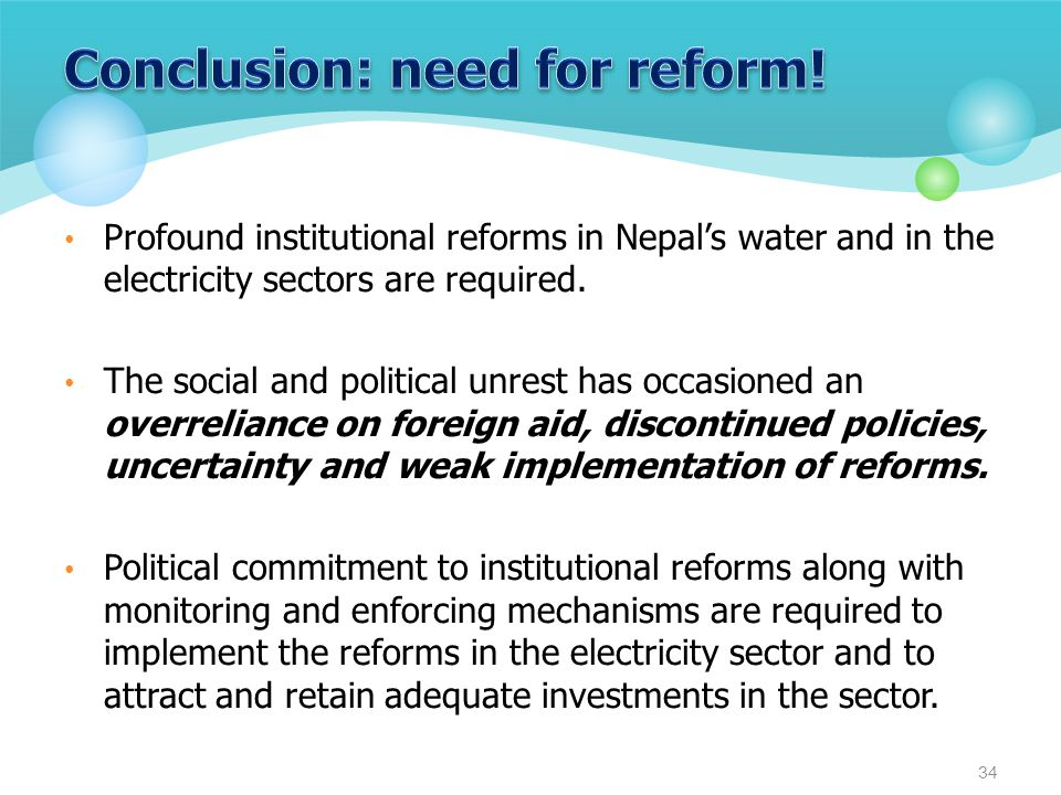 Profound institutional reforms in Nepal's water and in the electricity sectors are required. The social and political unrest has occasioned an overrel