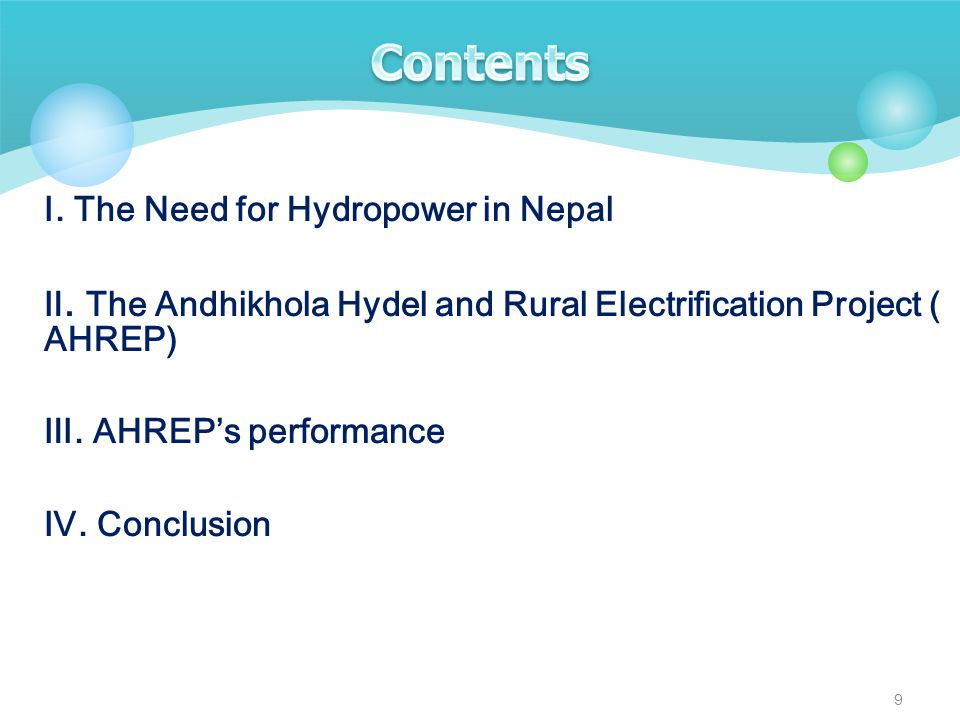 Ⅰ. The Need for Hydropower in Nepal Ⅱ. The Andhikhola Hydel and Rural Electrification Proj ect (AHREP) Ⅲ. AHREP's performance Ⅳ. Conclusion 9