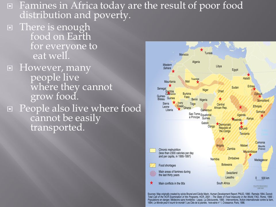  Famines in Africa today are the result of poor food distribution and poverty.