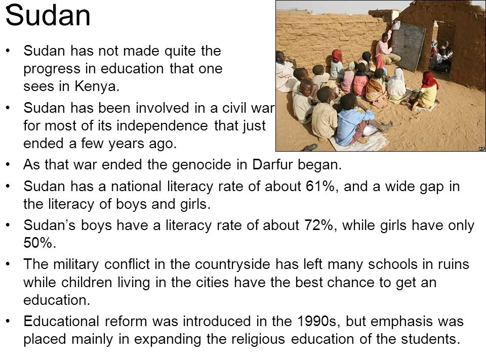 Sudan Sudan has not made quite the progress in education that one sees in Kenya.