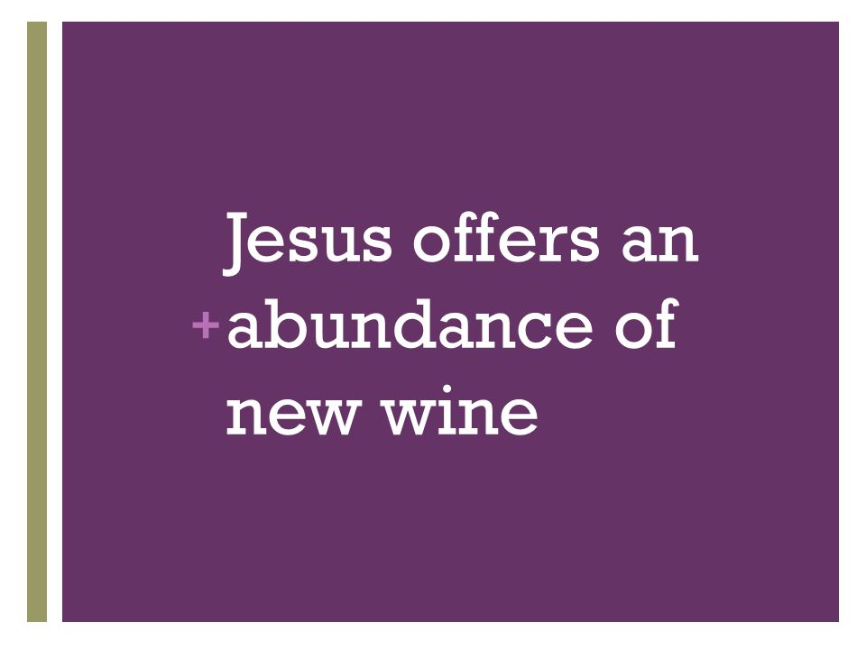 + Jesus offers an abundance of new wine